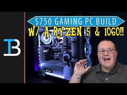 $750 Gaming PC Build Guide w/ a Ryzen 5 & GTX 1060!! (Best Gaming PC For Under $750?!?)
