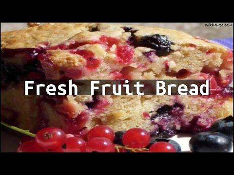 Recipe Fresh Fruit Bread