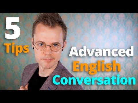 5 Advanced English Conversation Tips (See #4 for My Embarrassing Secret)