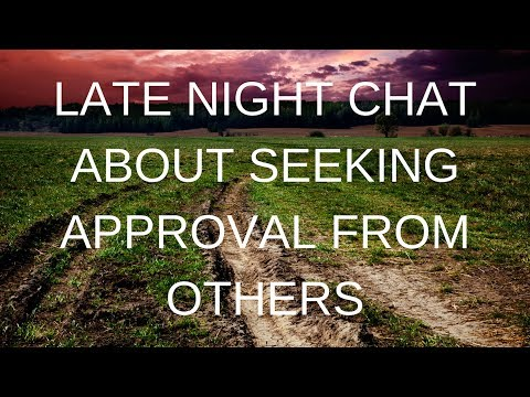 LATENIGHT CHAT ABOUT SEEKING APPROVAL FROM OTHERS FINAL