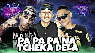 MANO NETO, MC MIH & MC DAVI DO RECIFE - PA PA PA NA TCHEKA DELA (MÚSICA NOVA)