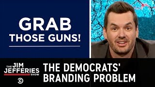 Democrats Have a Serious Branding Problem - The Jim Jefferies Show