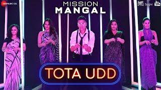 Tota Udd - Mission Mangal | Akshay, Vidya, Sonakshi, Taapsee | Raja Hasan & Romi | Tanishk Bagchi