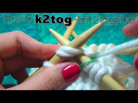 HOW TO k2tog - KNIT 2 TOGETHER
