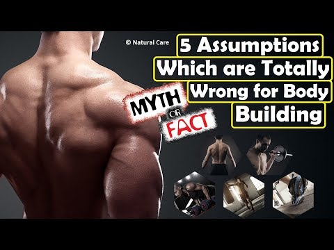 5 Assumptions Which are Totally Wrong for Body Building