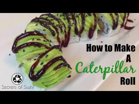 Using Avocado on Top of Sushi: How to Make a Caterpillar Roll