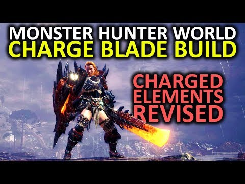 Monster Hunter World - Elemental Charge Blade Build - 'Charged Elements' Revised