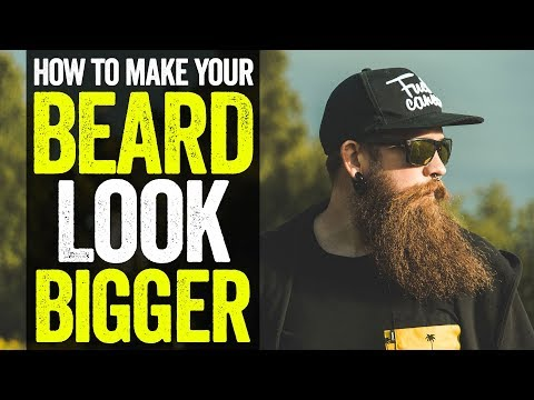 How to make your BEARD LOOK BIGGER  - BEARD TALK