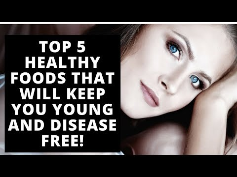 Top 5 healthy foods that will keep you young and disease free!