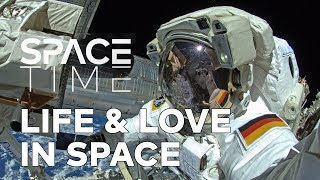 Life, Love And Sex In Space | SPACETIME - SCIENCE SHOW