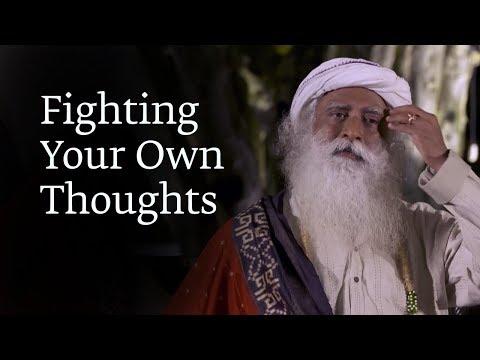 Fighting Your Own Thoughts   Sadhguru