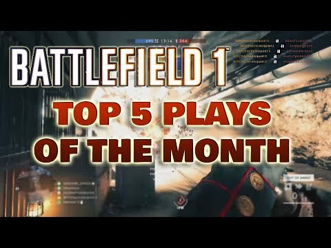 Battlefield 1 Top 5 Plays Of The Month! MORE DYNAMITE!