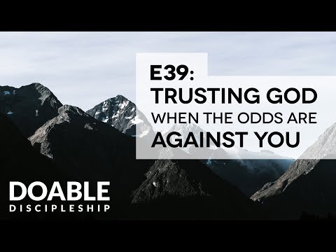 E39 Trusting God When the Odds Are Against You