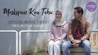 Projector Band - Meskipun Kau Tahu (Official Music Video)