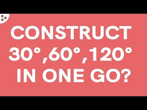 How do we Construct 30, 60 and 120 Degree Angles in one go?
