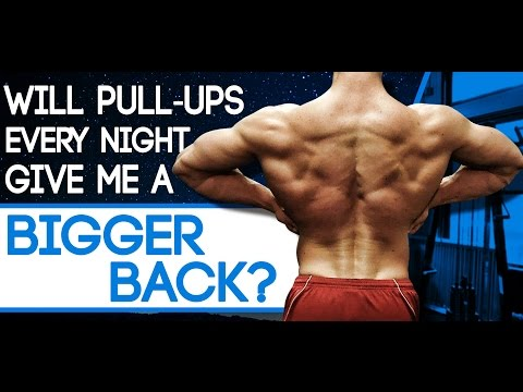 Will Pull-Ups Every Night Give Me A Bigger Back?