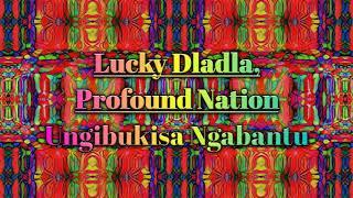 Lucky Dladla ft Profound Nation - Ungibukisa Ngabantu