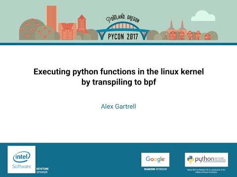 Alex Gartrell   Executing python functions in the linux kernel by transpiling to bpf   PyCon 2017