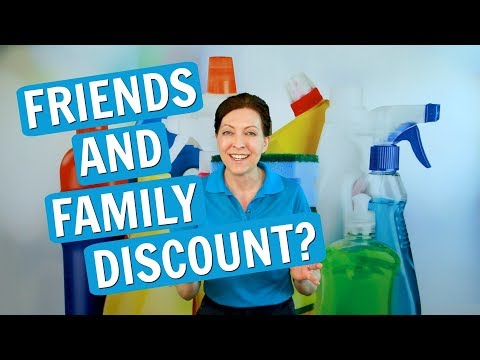 Should You Clean for Friends and Family? Friends and Family Discount?