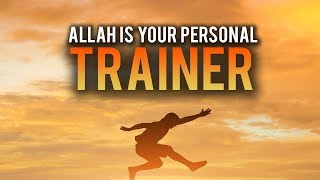 ALLAH IS YOUR PERSONAL TRAINER!