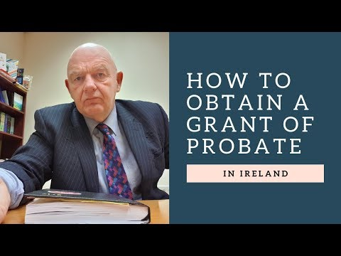 How to Obtain a Grant of Probate in Ireland