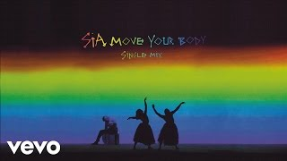 Sia - Move Your Body (Single Mix) [Audio]