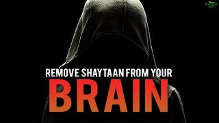 REMOVING THE ANNOYING WHISPERS OF SHAYTAAN FROM YOUR BRAIN