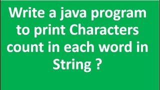 Write java program to print Characters count in each word in String ?