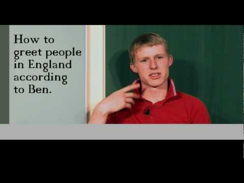 How to greet people in England according to Ben.