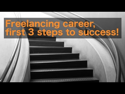 Freelancing career, first 3 steps to success!