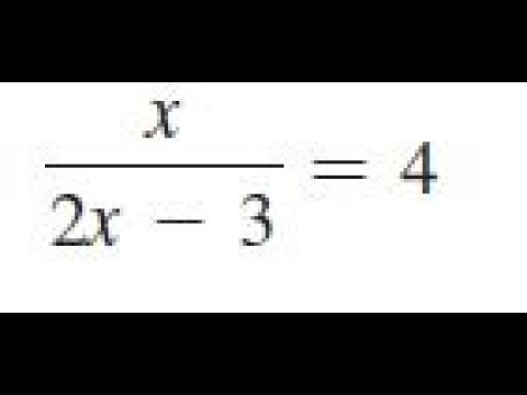 x/(2x - 3) = 4, solve the given equations and check the results.