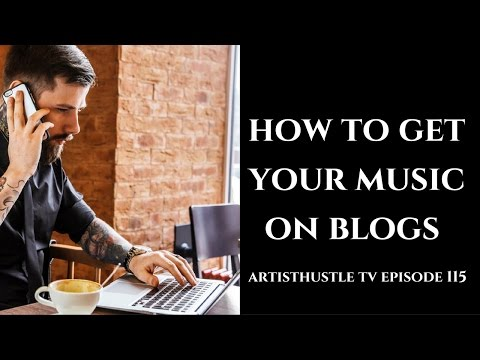 10 Steps: How To Get Your Music On Blogs   ArtistHustle TV Episode 115