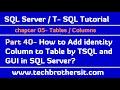 Add identity Column to Table by TSQL and GUI in SQL Server-SQL Server / TSQL Tutorial Part 40