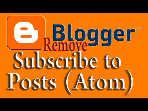 Subscribe to posts atom.Remove it from blogger: Blogger Web design Tutorial #5