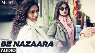 Be Nazaara Full Audio Song | MOM | Sridevi Kapoor, Akshaye Khanna, Nawazuddin Siddiqui