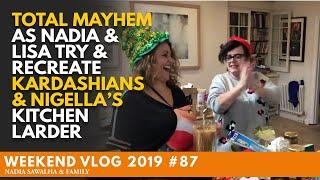 "Weekend Vlog 87 TOTAL MAYHEM as Nadia & Lisa Try & Recreate KARDASHIANS & NIGELLA""S Kitchen Larder"