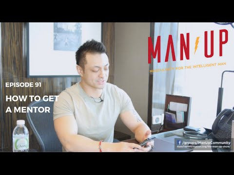 How To Get A Mentor - The Man Up Show, Ep. 91