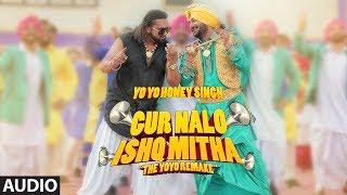 Full Audio: Gur Nalo Ishq Mitha (The YOYO Remake)| Yo Yo Honey Singh | Malkit Singh The Golden Star
