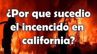 ¿PORQUE SUCEDIO EL INCENDIO EN CALIFORNIA?   ¿QUE SON LOS VIENTOS DEL DIABLO?