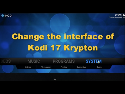 How to change the Interface of Kodi 17 Krpton