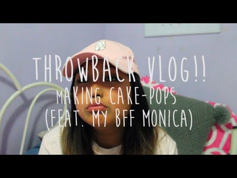 Throwback Vlog - Cake-Pops & Whatnots (feat. My BFF Monica) | Steph