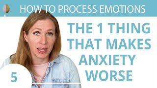 How to Stop Struggling with Anxiety and Intense Emotions- 5/30 How to Process Emotions