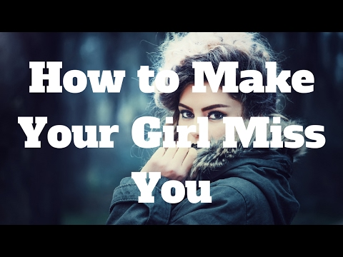 How to Make Your Girl Miss You