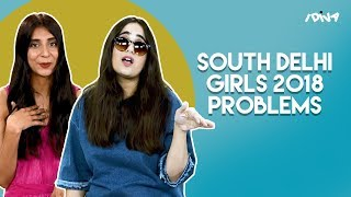 iDIVA - South Delhi Girls And Their 2018 Problems | iDIVA Comedy