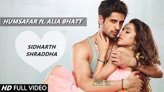 Humsafar - Sidharth Malhotra & Shraddha Kapoor   Alia Bhatt   Badrinath Ki Dulhania