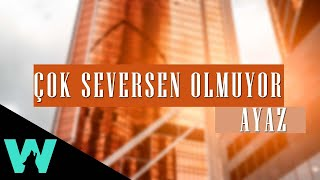 Ayaz Erdoğan -  Çok Seversen Olmuyor
