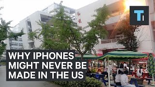 Why iPhones might never be made in the United States