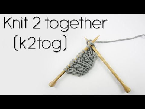 HOW TO K2TOG (KNIT TWO TOGETHER)