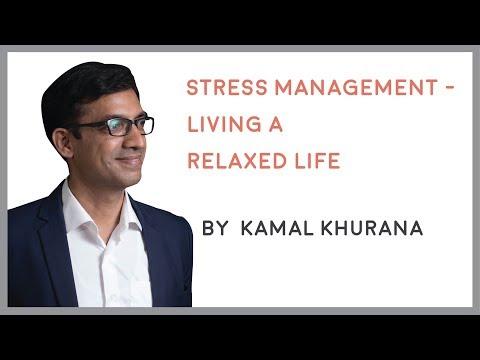 Stress Management - Living a Relaxed Life | जीये आरामदयाक जीवन | Kamal Khurana
