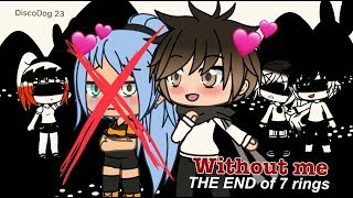 Without me - Halsey // THE END OF 7 RINGS [GACHALIFE]